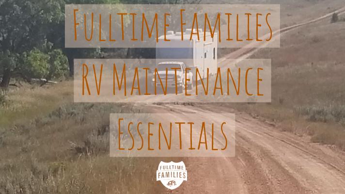 Fulltime Families RV Maintenance Essentials
